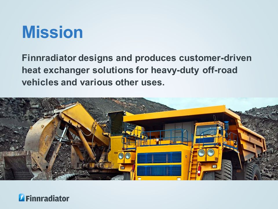 Mission Finnradiator designs and produces customer-driven heat exchanger solutions for heavy-duty off-road vehicles and various other uses.