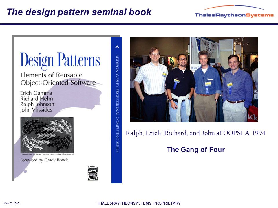 THALESRAYTHEONSYSTEMS PROPRIETARY May 23 2006 The design pattern seminal book Ralph, Erich, Richard, and John at OOPSLA 1994 The Gang of Four