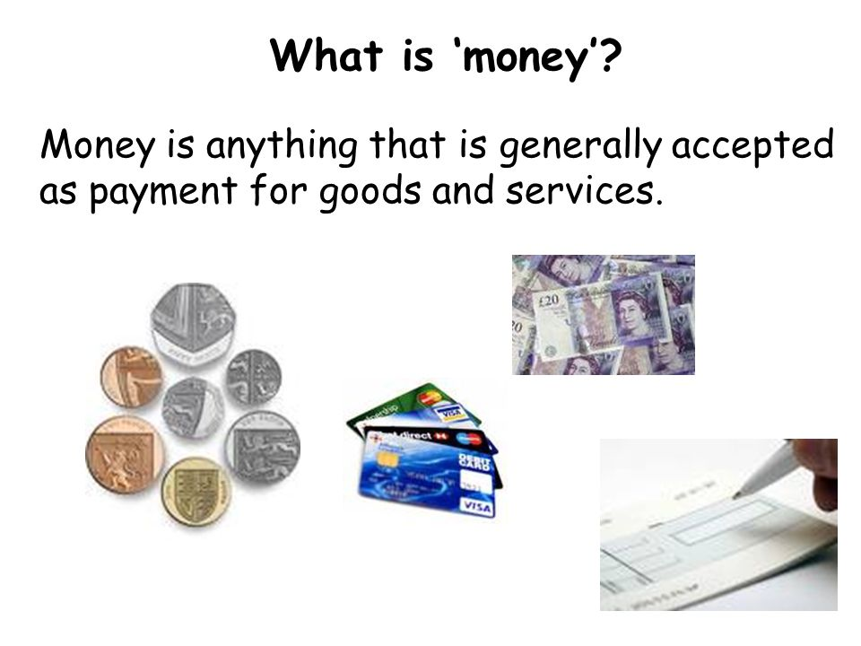 What is 'money' Money is anything that is generally accepted as payment for goods and services.