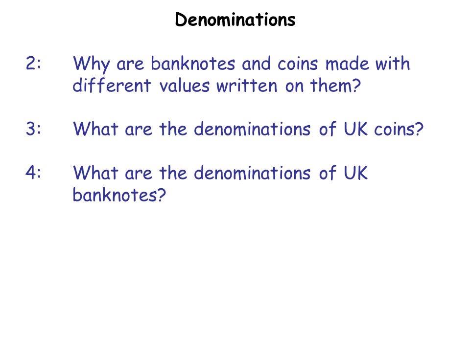 Denominations 2:Why are banknotes and coins made with different values written on them.