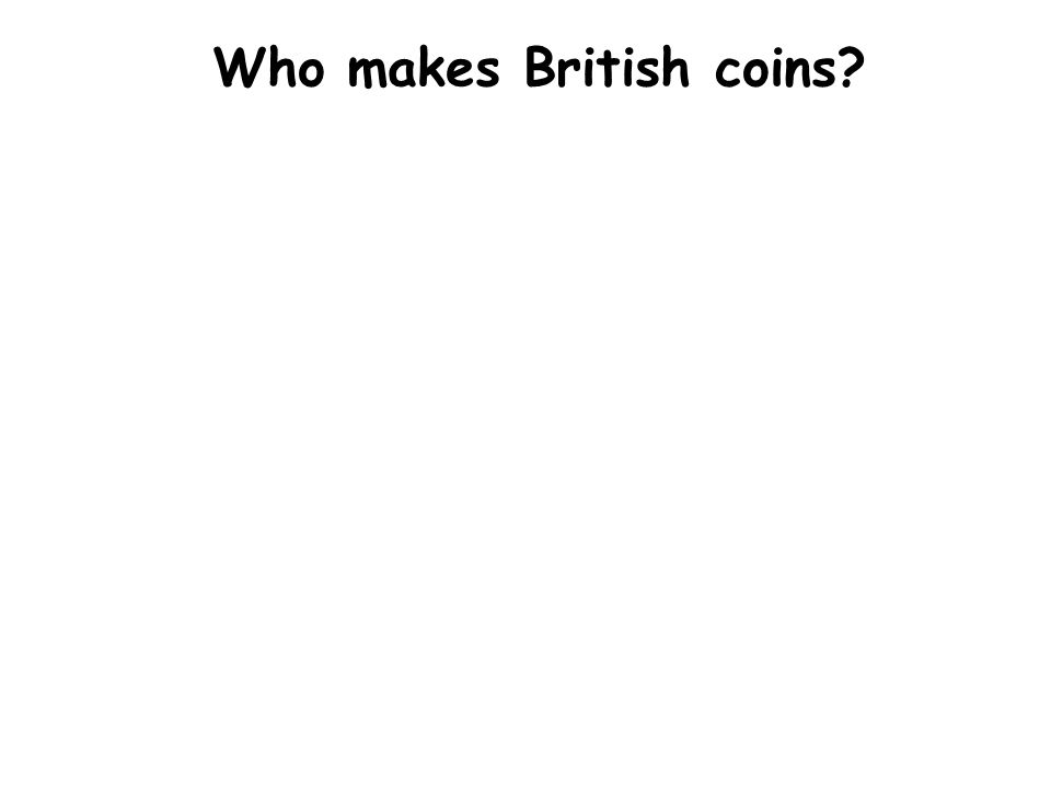 Who makes British coins