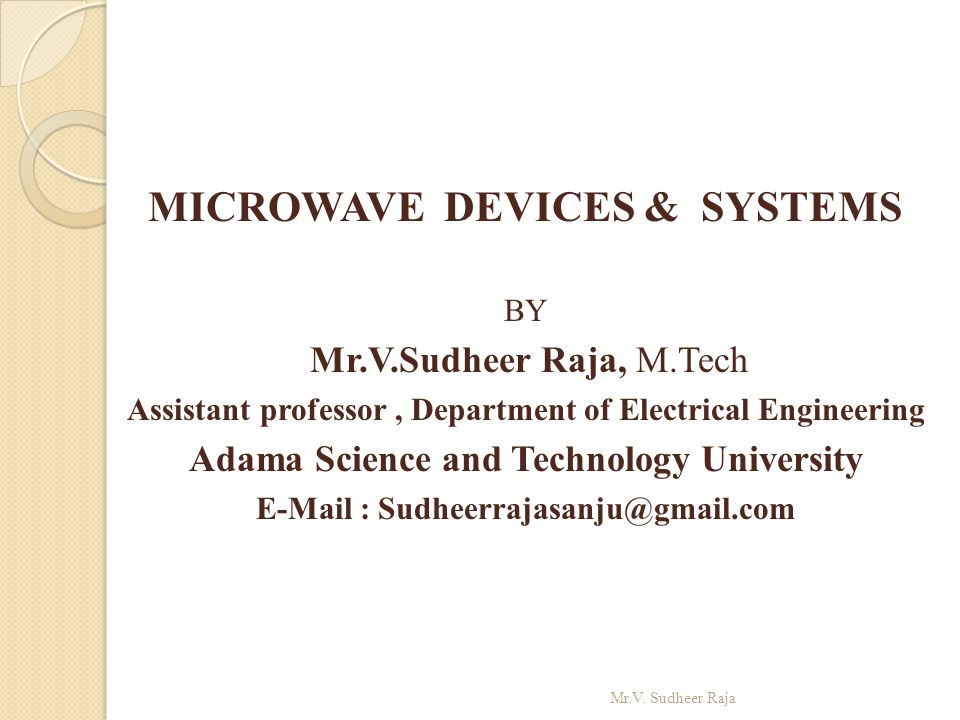MICROWAVE DEVICES & SYSTEMS BY Mr.V.Sudheer Raja, M.Tech Assistant professor, Department of Electrical Engineering Adama Science and Technology Univer