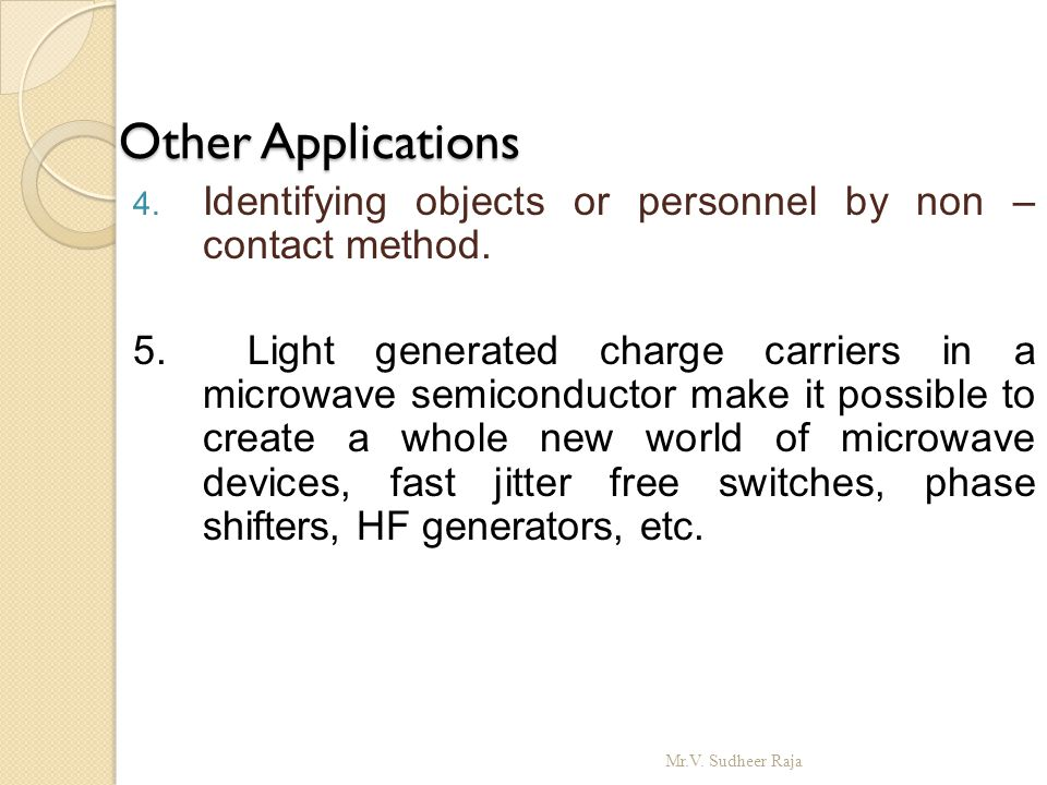 Other Applications Other Applications 4. Identifying objects or personnel by non – contact method. 5. Light generated charge carriers in a microwave s
