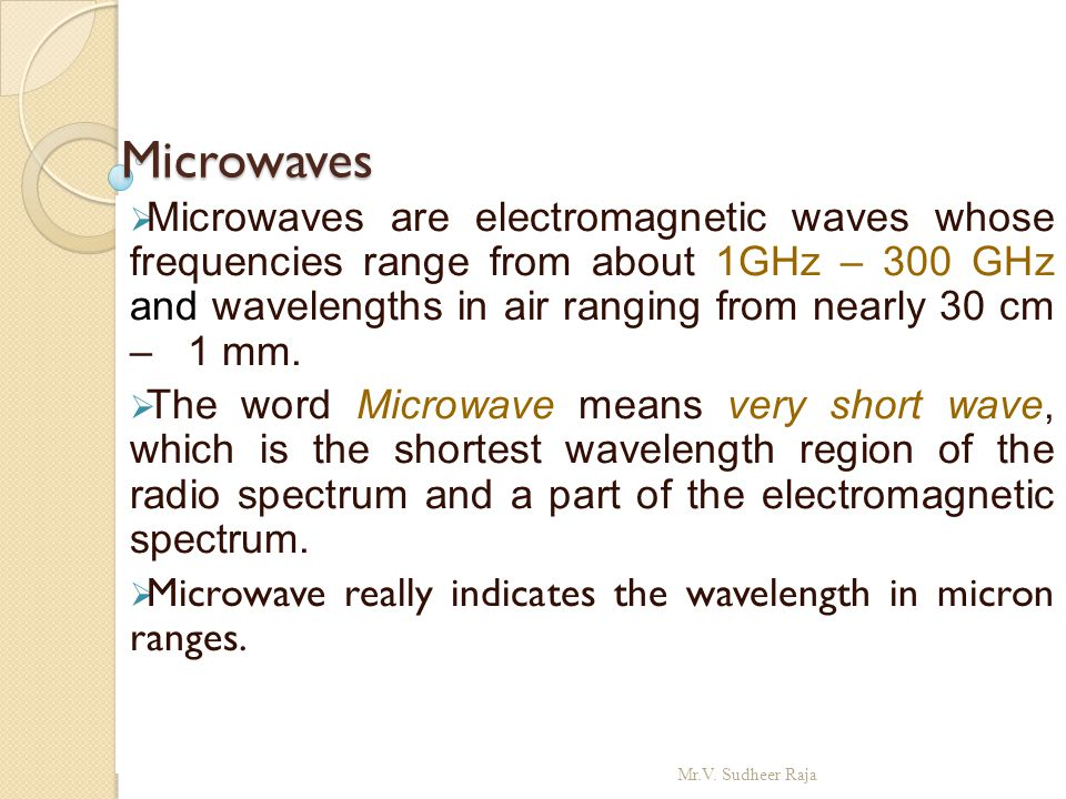 Microwaves Microwaves  Microwaves are electromagnetic waves whose frequencies range from about 1GHz – 300 GHz and wavelengths in air ranging from nea