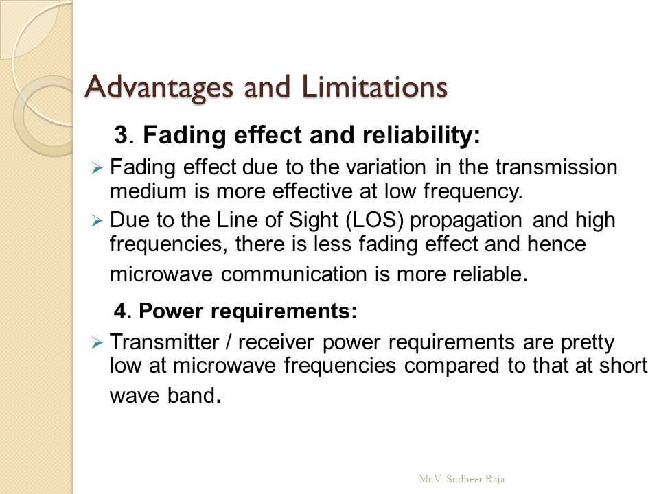 Advantages and Limitations Advantages and Limitations 3. Fading effect and reliability:  Fading effect due to the variation in the transmission mediu