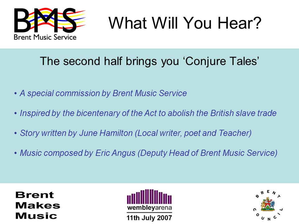 What Will You Hear? The second half brings you 'Conjure Tales' A special commission by Brent Music Service Inspired by the bicentenary of the Act to a
