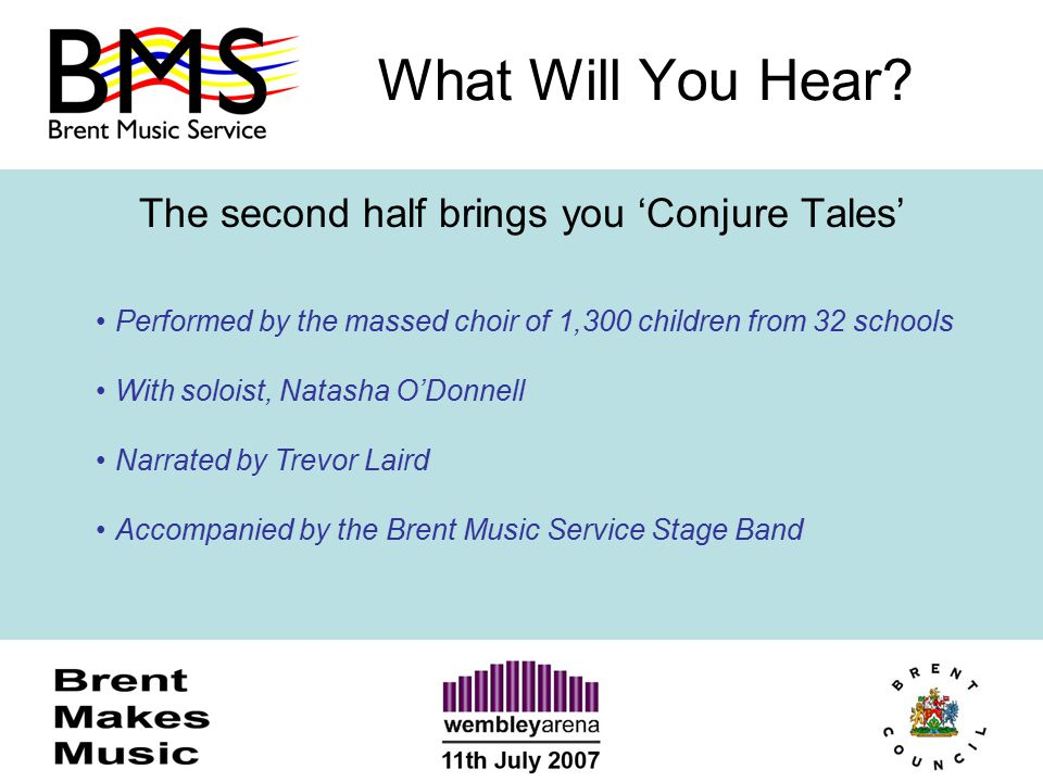 What Will You Hear? The second half brings you 'Conjure Tales' Performed by the massed choir of 1,300 children from 32 schools With soloist, Natasha O