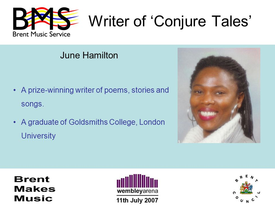 Writer of 'Conjure Tales' June Hamilton A prize-winning writer of poems, stories and songs. A graduate of Goldsmiths College, London University
