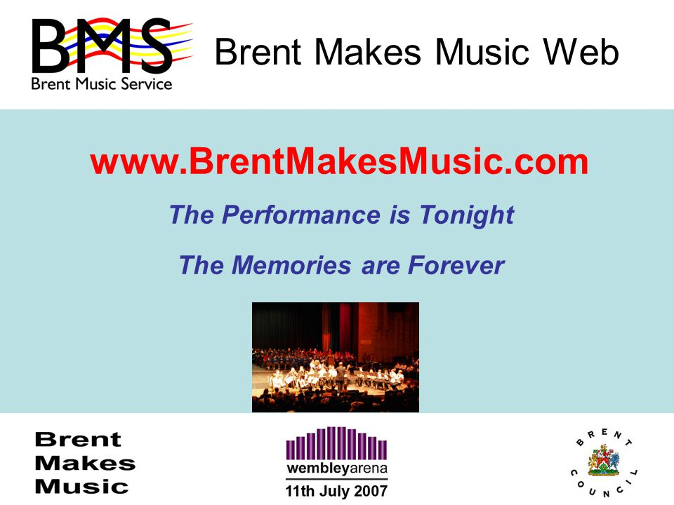Brent Makes Music Web www.BrentMakesMusic.com The Performance is Tonight The Memories are Forever