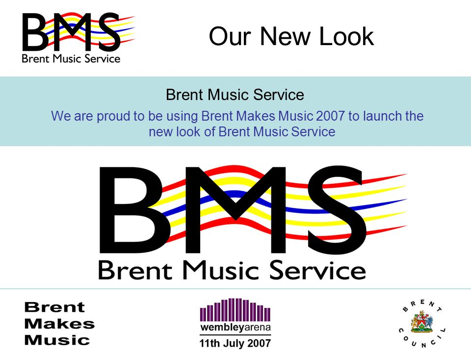 Our New Look Brent Music Service We are proud to be using Brent Makes Music 2007 to launch the new look of Brent Music Service