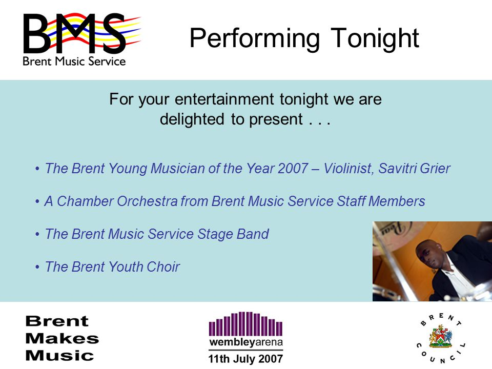 Performing Tonight For your entertainment tonight we are delighted to present... The Brent Young Musician of the Year 2007 – Violinist, Savitri Grier
