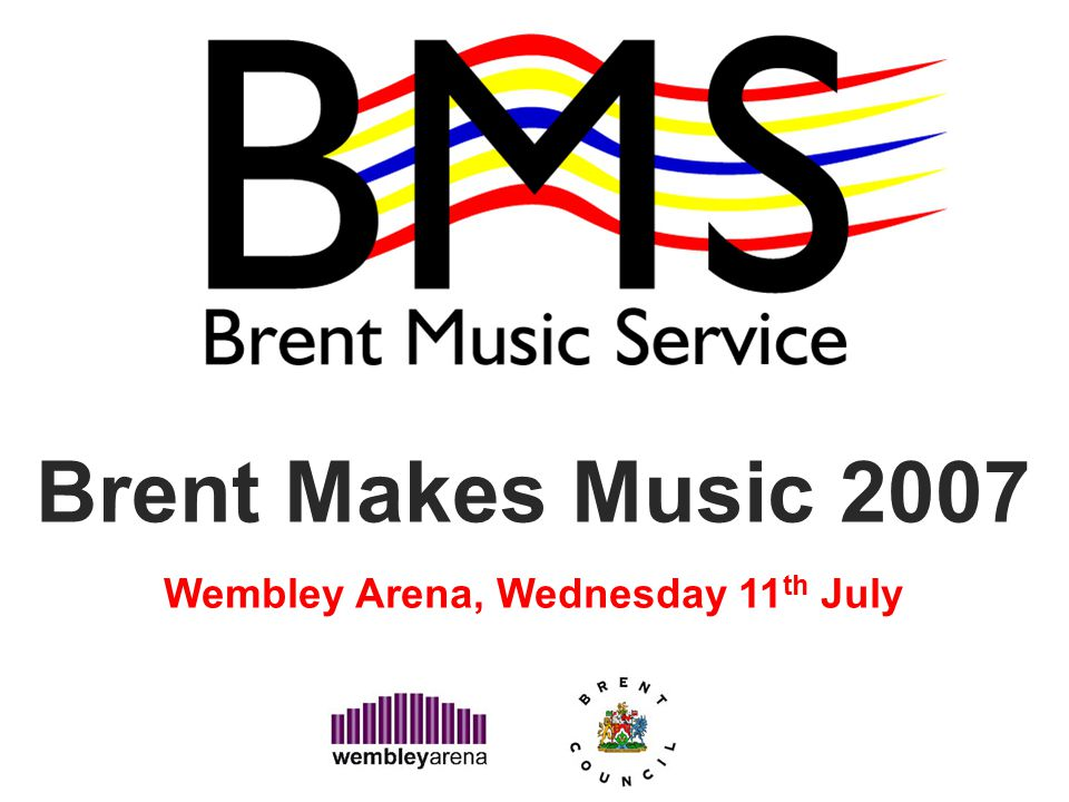 Brent Makes Music 2007 Wembley Arena, Wednesday 11 th July