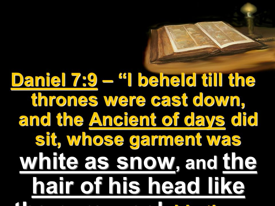 """Daniel 7:9 – """"I beheld till the thrones were cast down, and the Ancient of days did sit, whose garment was white as snow, and the hair of his head lik"""