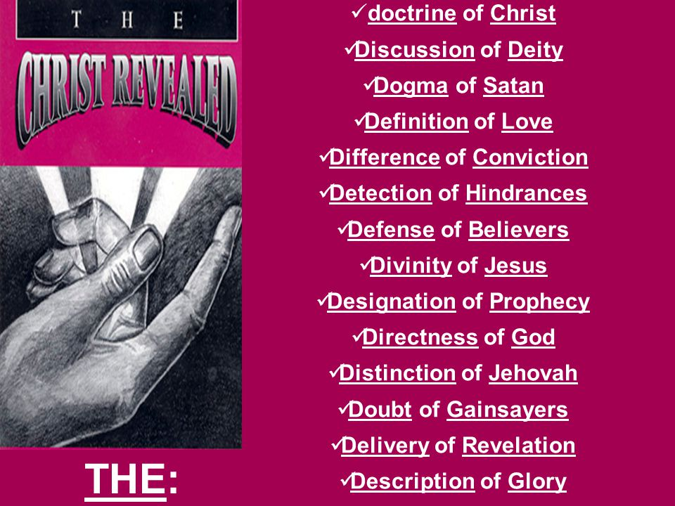 doctrine of Christ Discussion of Deity Dogma of Satan Definition of Love Difference of Conviction Detection of Hindrances Defense of Believers Divinit