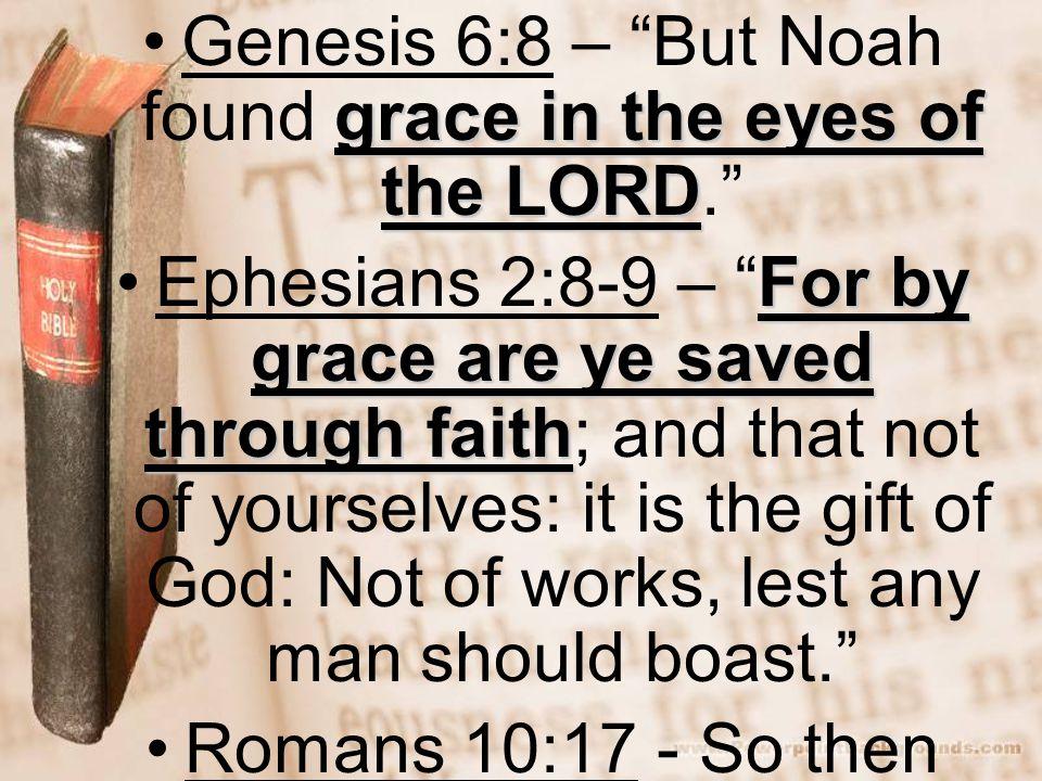 "grace in the eyes of the LORDGenesis 6:8 – ""But Noah found grace in the eyes of the LORD."" For by grace are ye saved through faithEphesians 2:8-9 – ""F"