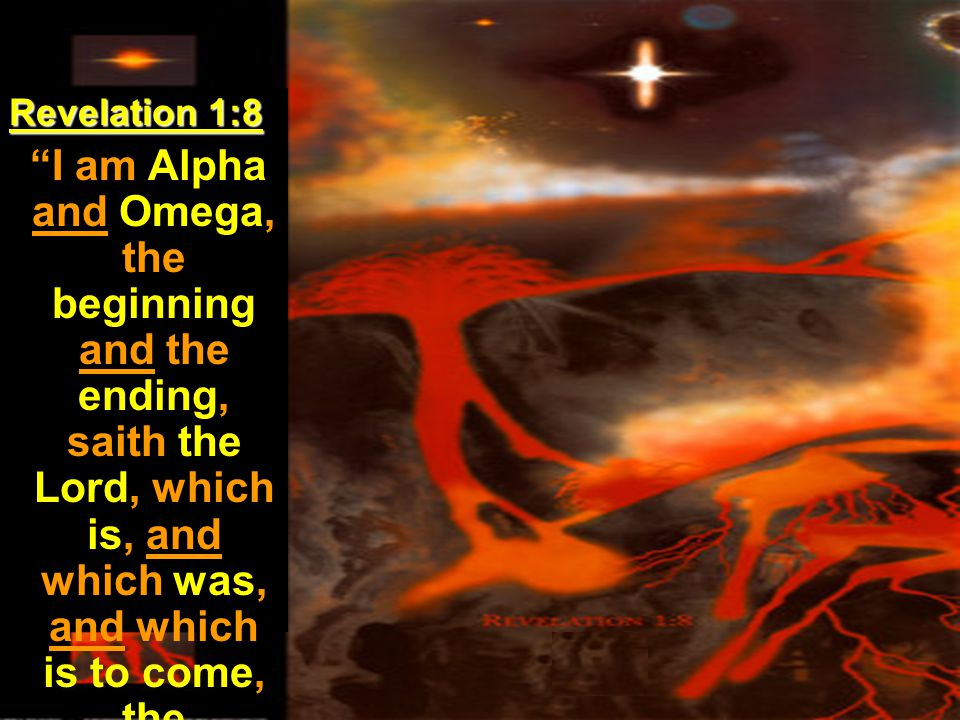 """Revelation 1:8 """"I am Alpha and Omega, the beginning and the ending, saith the Lord, which is, and which was, and which is to come, the Almighty."""""""