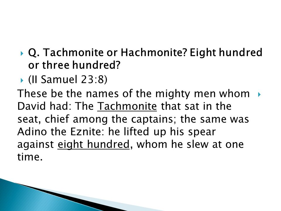  Q. Tachmonite or Hachmonite. Eight hundred or three hundred.