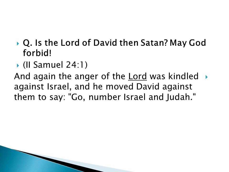  Q. Is the Lord of David then Satan. May God forbid.