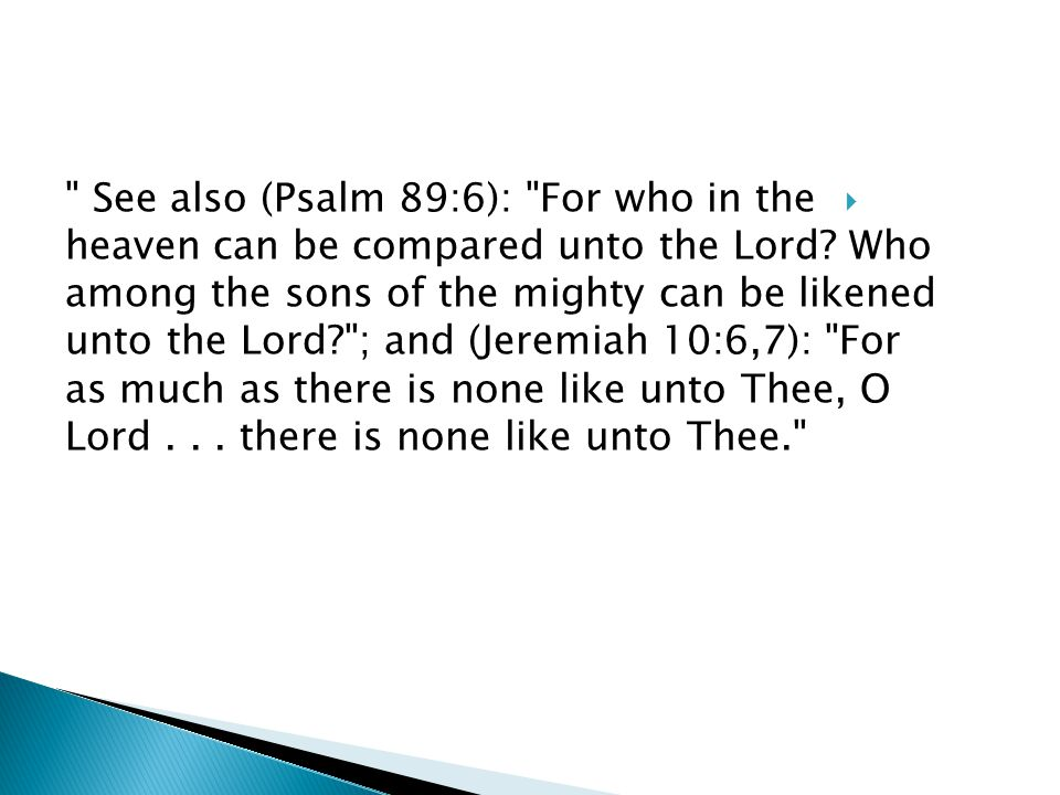  See also (Psalm 89:6): For who in the heaven can be compared unto the Lord.
