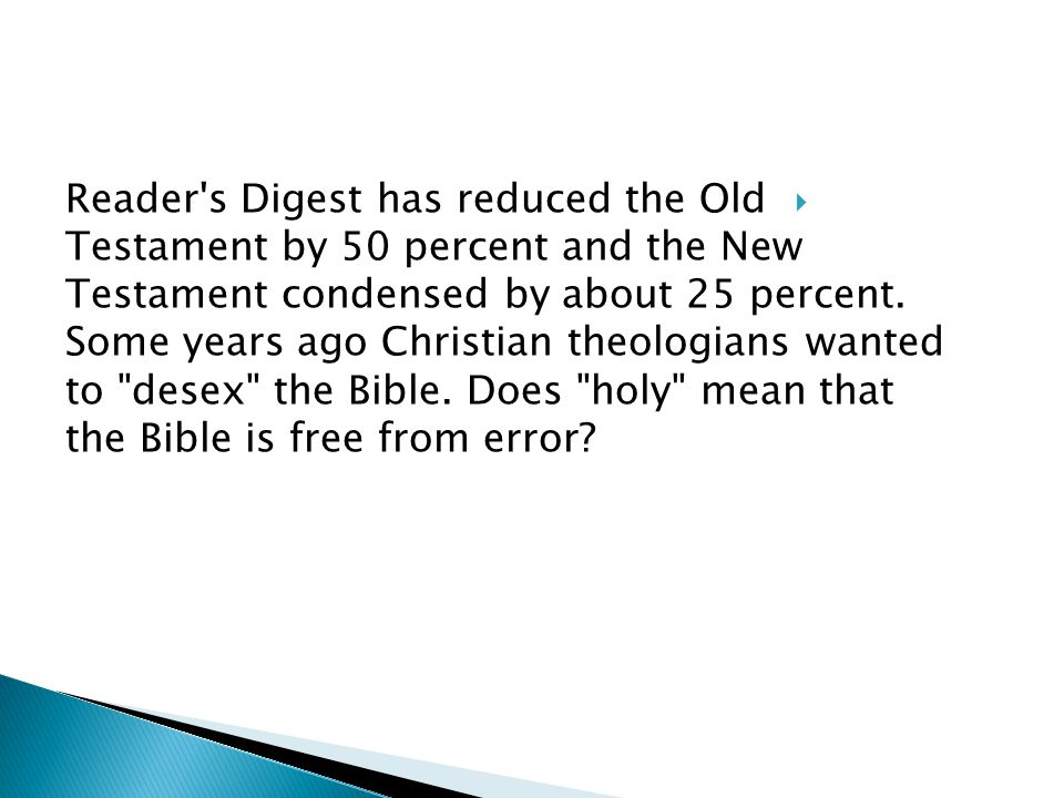  Reader s Digest has reduced the Old Testament by 50 percent and the New Testament condensed by about 25 percent.