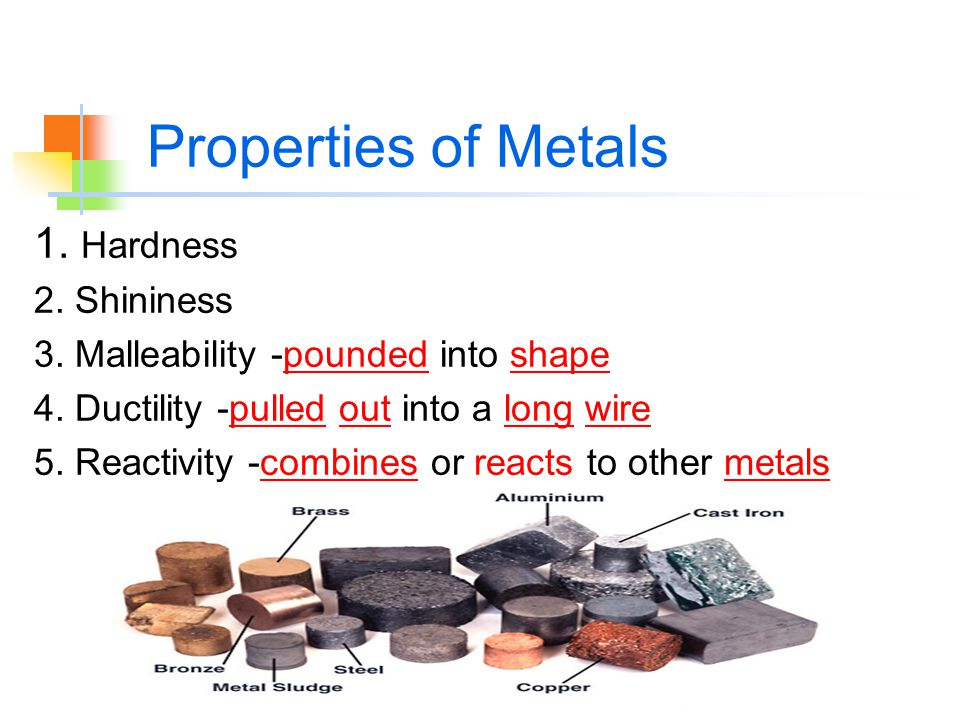 Properties of Metals 1. Hardness 2. Shininess 3.