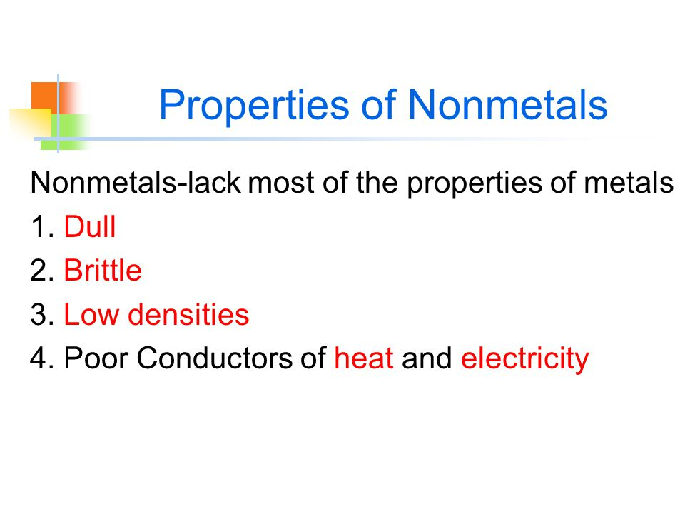 Properties of Nonmetals Nonmetals-lack most of the properties of metals 1.