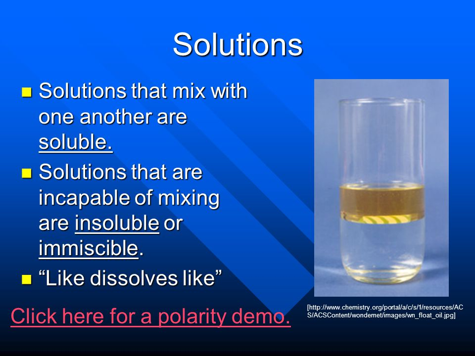 Solutions Solutions that mix with one another are soluble.