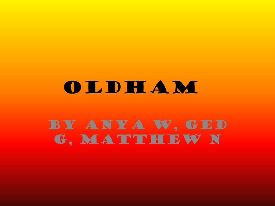 OLDHAM by Anya W, Ged G, Matthew N