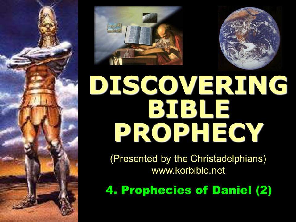 www.korbible.net DISCOVERING BIBLE PROPHECY (Presented by the Christadelphians) www.korbible.net 4.