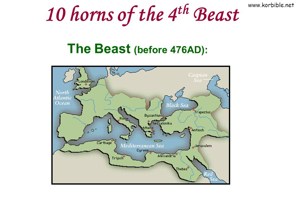 www.korbible.net 10 horns of the 4 th Beast The Beast (before 476AD):