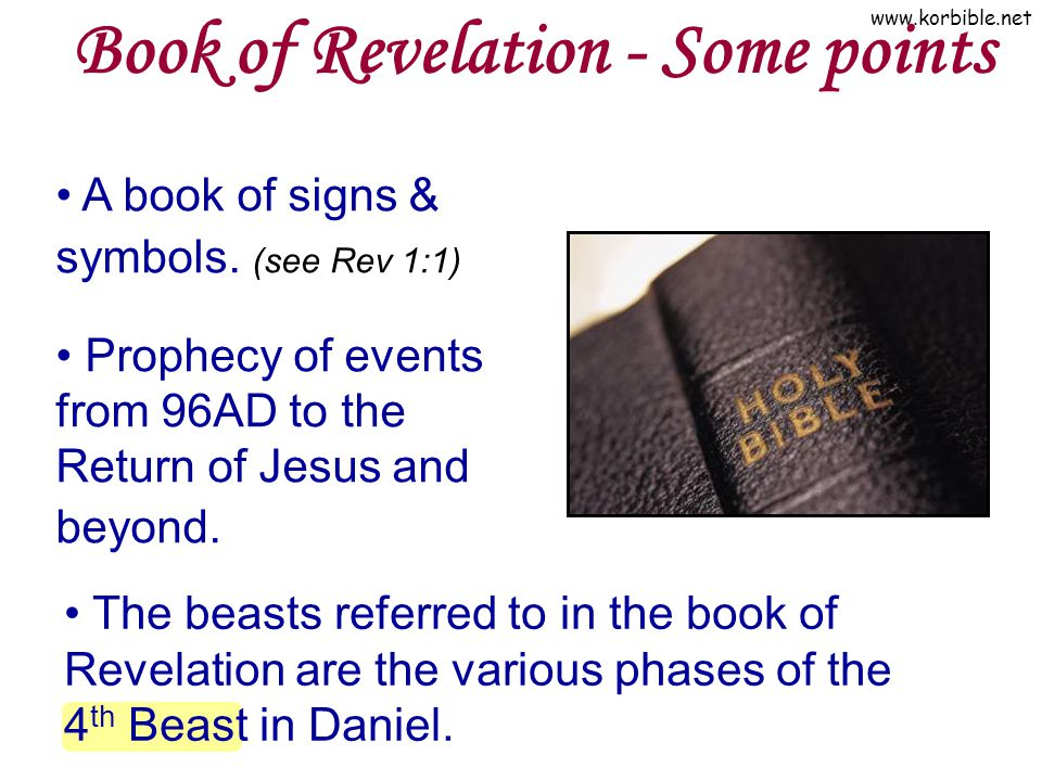 www.korbible.net The beasts referred to in the book of Revelation are the various phases of the 4 th Beast in Daniel. Book of Revelation - Some points