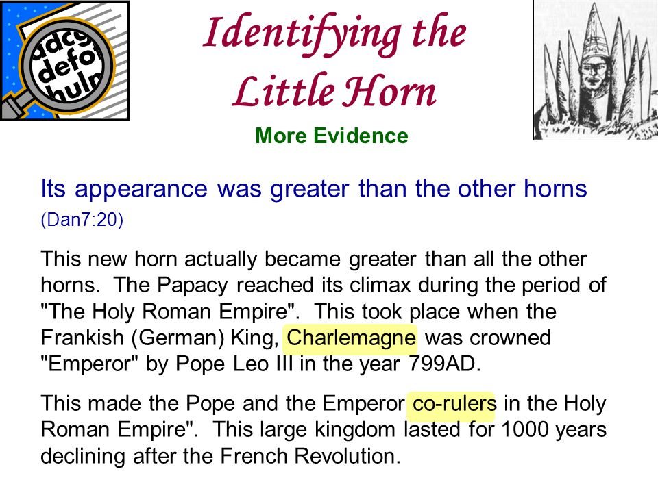 www.korbible.net Identifying the Little Horn More Evidence Its appearance was greater than the other horns (Dan7:20) This new horn actually became gre