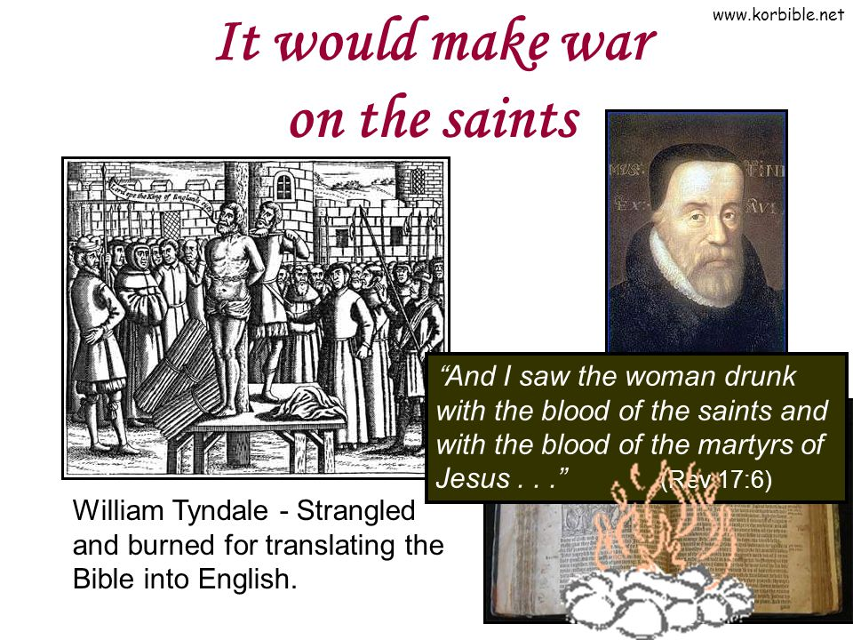 "www.korbible.net It would make war on the saints William Tyndale - Strangled and burned for translating the Bible into English. ""And I saw the woman d"