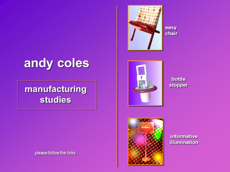 andy coles manufacturing studies manufacturing studies easy chair easy chair informative illumination informative illumination bottle stopper bottle stopper please follow the links