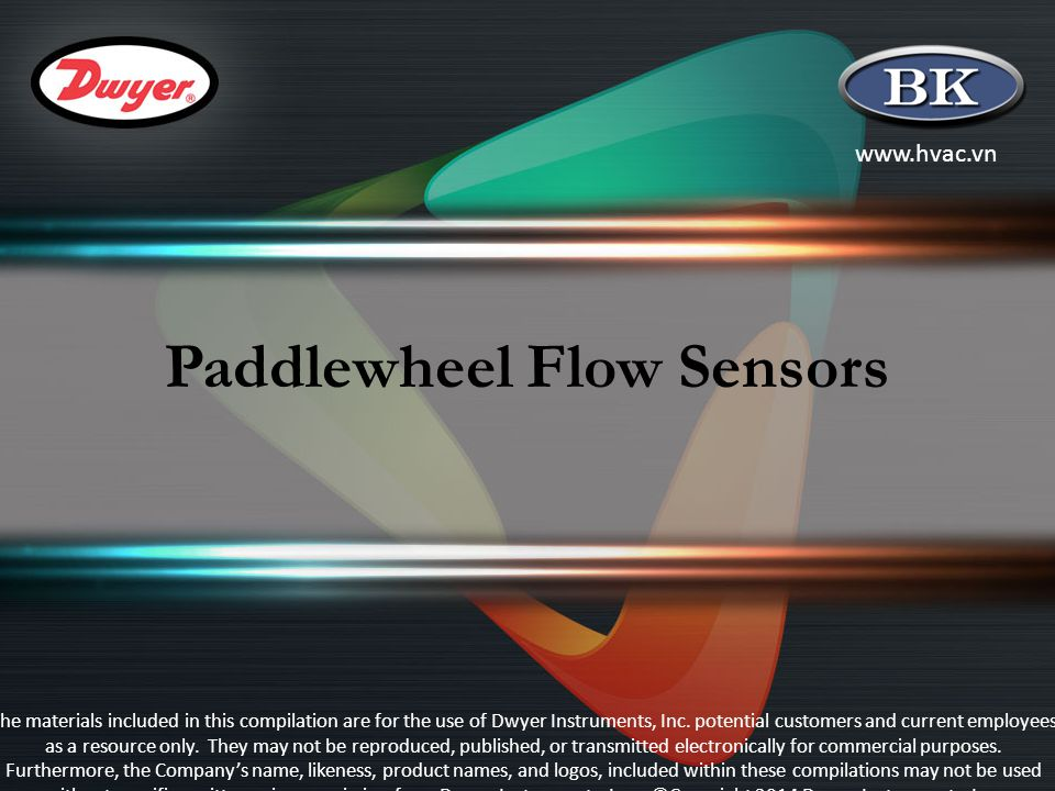 www.hvac.vn Paddlewheel Flow Sensors The materials included in this compilation are for the use of Dwyer Instruments, Inc.