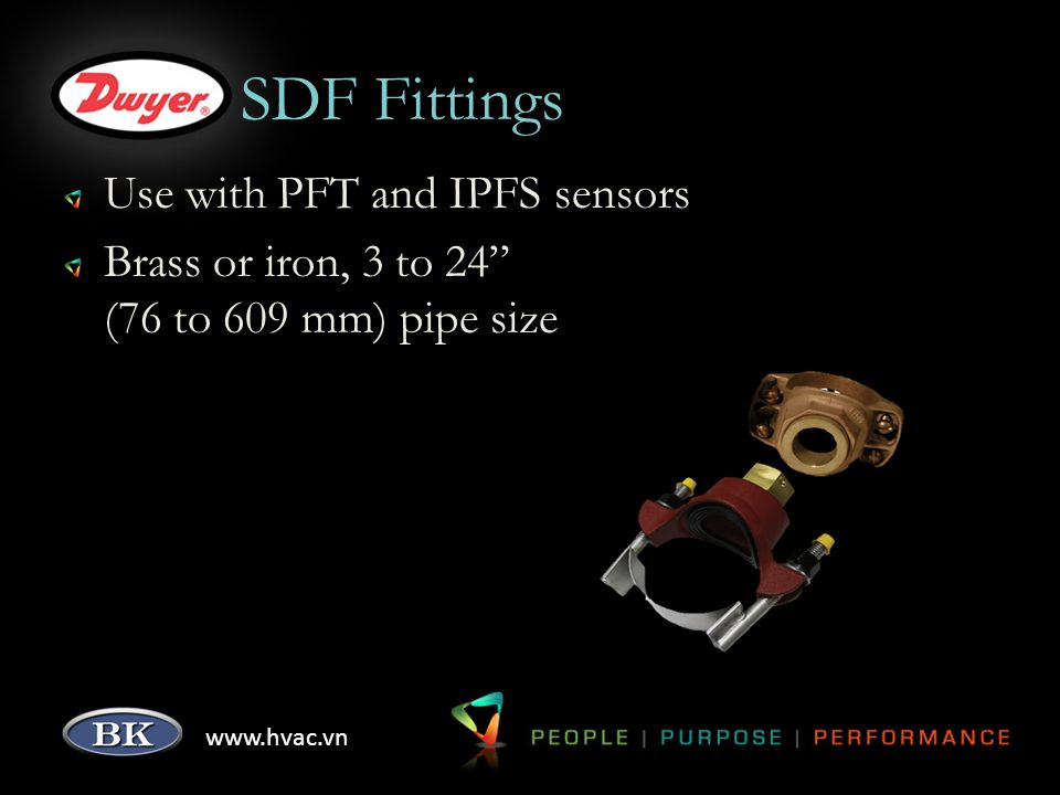 www.hvac.vn SDF Fittings Use with PFT and IPFS sensors Brass or iron, 3 to 24 (76 to 609 mm) pipe size