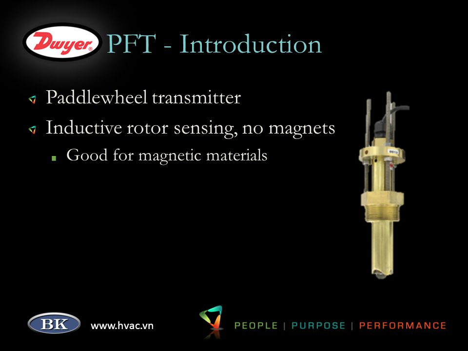 www.hvac.vn PFT - Introduction Paddlewheel transmitter Inductive rotor sensing, no magnets Good for magnetic materials
