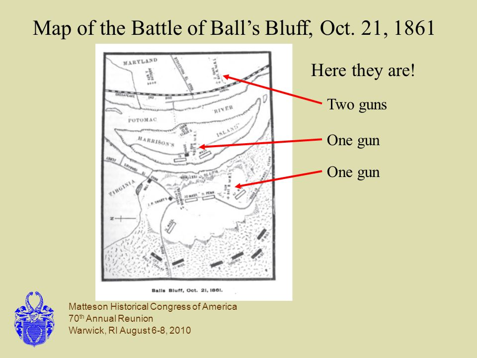 Matteson Historical Congress of America 70 th Annual Reunion Warwick, RI August 6-8, 2010 Map of the Battle of Ball's Bluff, Oct.
