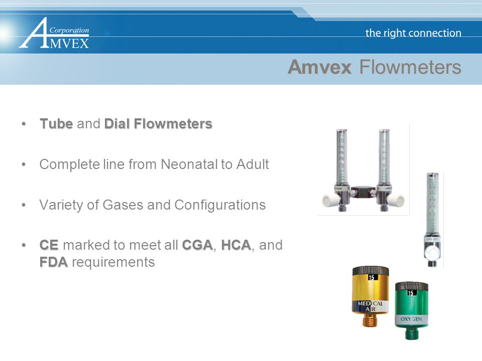 Amvex Flowmeters TubeDial FlowmetersTube and Dial Flowmeters Complete line from Neonatal to Adult Variety of Gases and Configurations CECGAHCA FDACE m