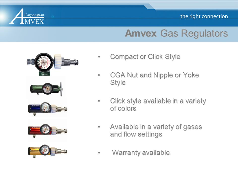 Amvex Gas Regulators Compact or Click StyleCompact or Click Style CGA Nut and Nipple or Yoke StyleCGA Nut and Nipple or Yoke Style Click style availab