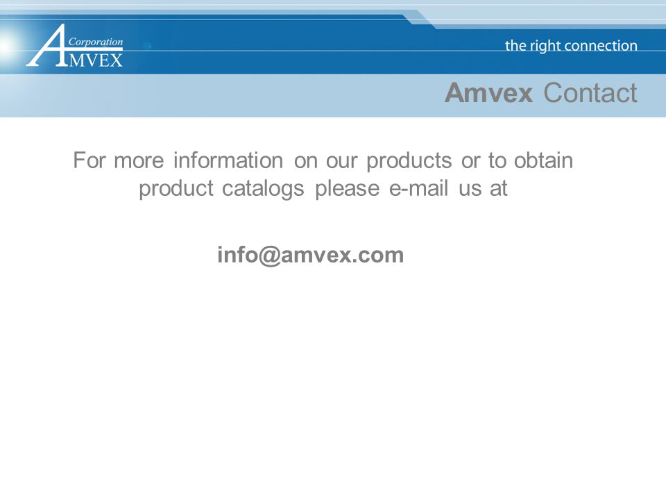 Amvex Contact For more information on our products or to obtain product catalogs please e-mail us at info@amvex.com