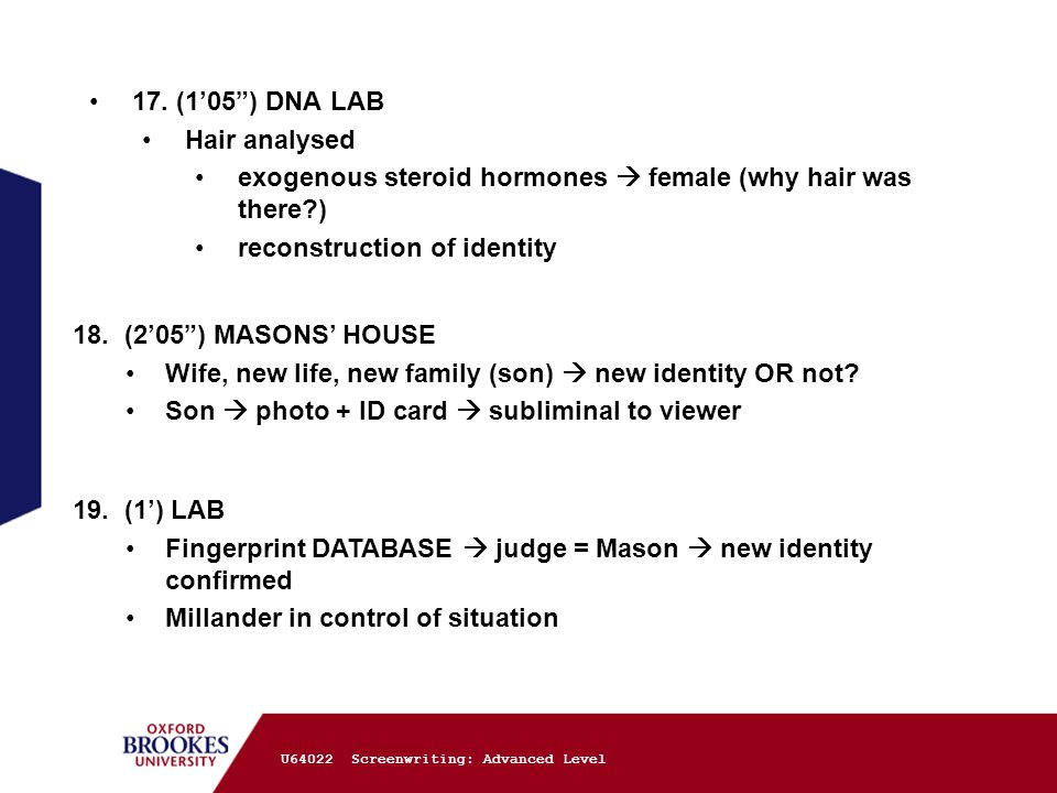"""17. (1'05"""") DNA LAB Hair analysed exogenous steroid hormones  female (why hair was there?) reconstruction of identity 18. (2'05"""") MASONS' HOUSE Wife,"""