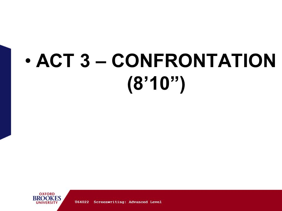 ACT 3 – CONFRONTATION (8'10 ) U64022 Screenwriting: Advanced Level