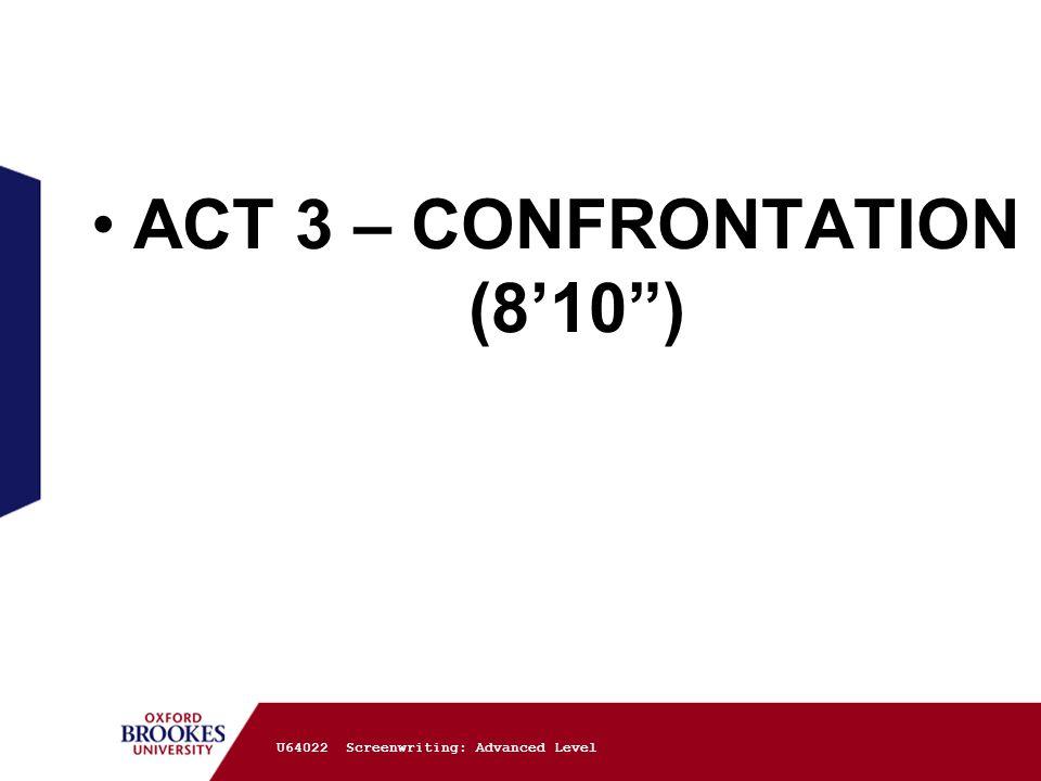 "ACT 3 – CONFRONTATION (8'10"") U64022 Screenwriting: Advanced Level"