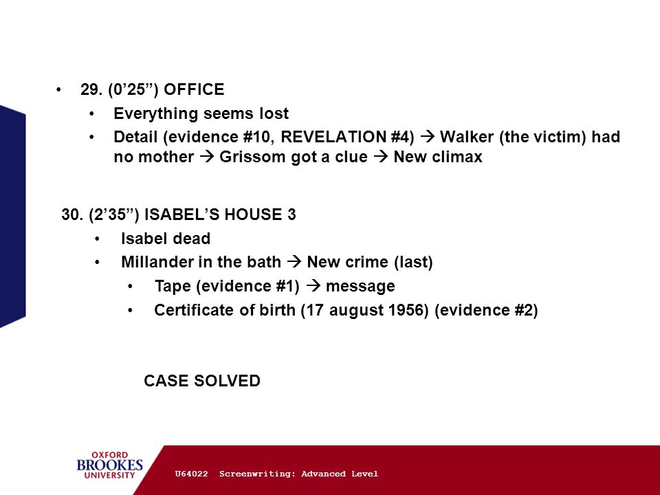"""29. (0'25"""") OFFICE Everything seems lost Detail (evidence #10, REVELATION #4)  Walker (the victim) had no mother  Grissom got a clue  New climax 30"""