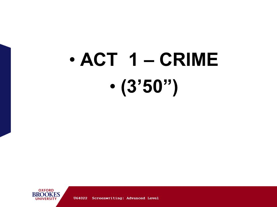 ACT 1 – CRIME (3'50 ) U64022 Screenwriting: Advanced Level