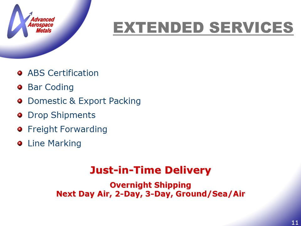 11 EXTENDED SERVICES ABS Certification Bar Coding Domestic & Export Packing Drop Shipments Freight Forwarding Line Marking Just-in-Time Delivery Overn