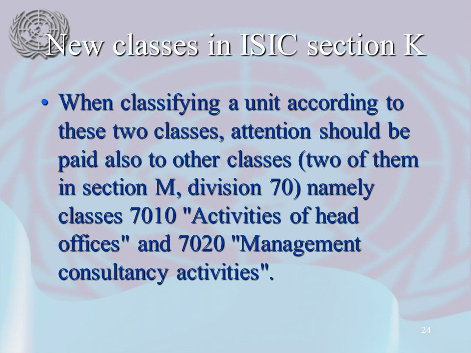 24 New classes in ISIC section K When classifying a unit according to these two classes, attention should be paid also to other classes (two of them i