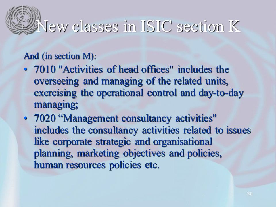 26 New classes in ISIC section K And (in section M): 7010