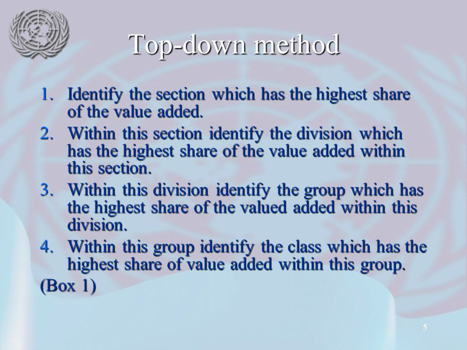 5 Top-down method 1.Identify the section which has the highest share of the value added. 2.Within this section identify the division which has the hig